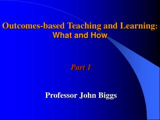 Outcomes-based Teaching and Learning :  What and How