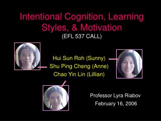 Intentional Cognition, Learning Styles, & Motivation (EFL 537 CALL)