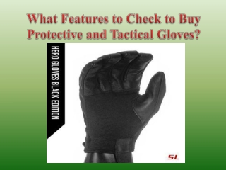 What Features to Check to Buy Protective and Tactical Gloves?
