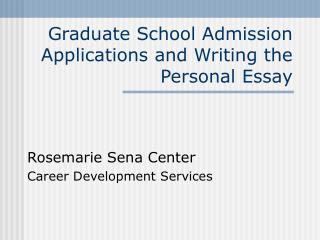 Graduate School Admission Applications and Writing the Personal Essay
