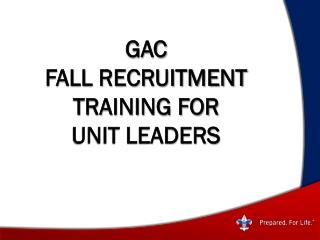 GAC Fall Recruitment Training for Unit leaders