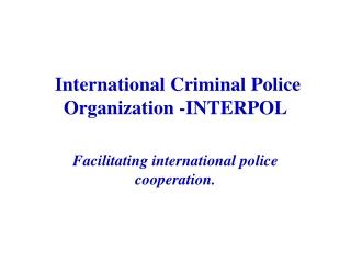 International Criminal Police Organization -INTERPOL