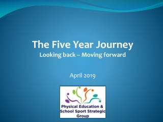 The Five Year Journey Looking back – M oving forward April 2019