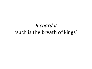 Richard II 'such is the breath of kings'