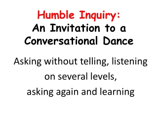 Humble Inquiry: An Invitation to a Conversational Dance