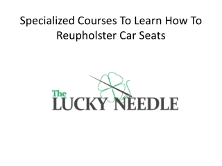 Specialized Courses To Learn How To Reupholster Car Seats
