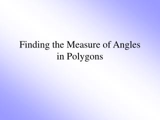 Finding the Measure of Angles  in Polygons