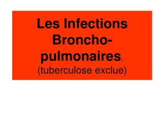 Les Infections Broncho-pulmonaires . (tuberculose exclue)