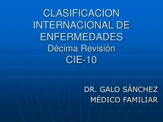 CLASIFICACION INTERNACIONAL DE ENFERMEDADES Décima Revisión CIE-10