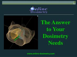 The Answer to Your Dosimetry Needs