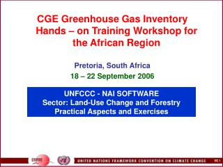 UNFCCC - NAI SOFTWARE  Sector: Land-Use Change and Forestry Practical Aspects and Exercises