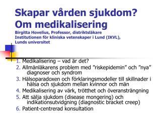 """1.  Medikalisering – vad är det? 2.  Allmänläkarens problem med """"riskepidemin"""" och """"nya"""" diagnoser och syndrom"""