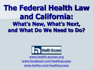 The Federal Health Law and California: What's New, What's Next,  and What Do We Need to Do?