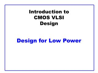 Introduction to CMOS VLSI Design   Design for Low Power