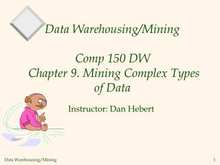 Data Warehousing/Mining Comp 150 DW  Chapter 9.  Mining Complex Types of Data