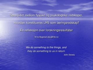 We do something to the things, and  they do something to us in return John Dewey