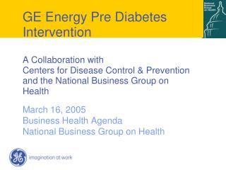 GE Energy Pre Diabetes Intervention A Collaboration with Centers for Disease Control & Prevention and the National B