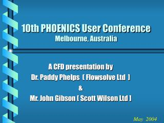10th PHOENICS User Conference Melbourne, Australia