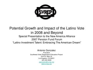 Potential Growth and Impact of the Latino Vote in 2008 and Beyond Special Presentation to the New America Alliance 2007