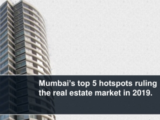Mumbai's top 5 hotspots ruling the real estate market in 2019.