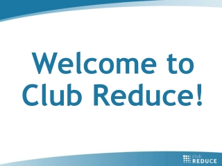 Welcome to Club Reduce!