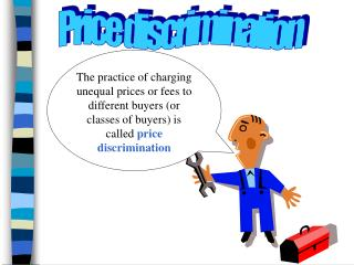 The practice of charging unequal prices or fees to different buyers (or classes of buyers) is called  price discriminati