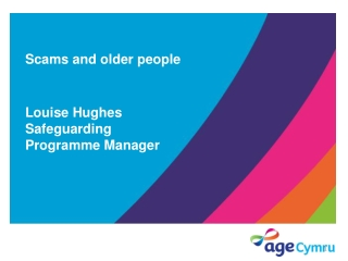 Scams and older people Louise Hughes Safeguarding Programme Manager