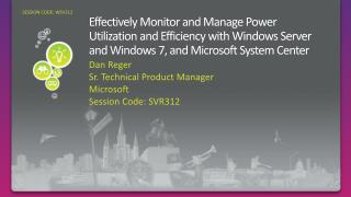 Effectively Monitor and Manage Power Utilization and Efficiency with Windows Server and Windows 7, and Microsoft System