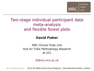 Two-stage individual participant data meta-analysis and flexible forest plots David Fisher