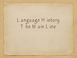 Language History The Main Line