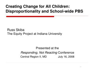 Creating Change for All Children:  Disproportionality and School-wide PBS