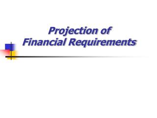 Projection of  Financial Requirements