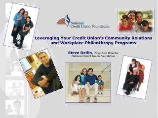 Leveraging Your Credit Union's Community Relations  and Workplace Philanthropy Programs Steve Delfin , Executive Direc