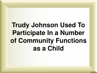 Trudy Johnson Used To Participate In a Number of Community Functions as a Child