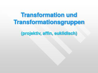 Transformation und Transformationsgruppen