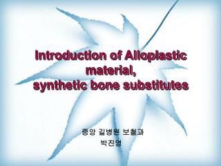 Introduction of Alloplastic material,  synthetic bone substitutes