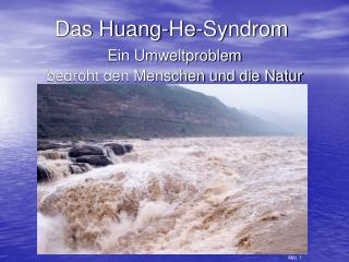 Das Huang-He-Syndrom