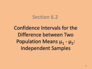 Confidence Intervals for the Difference between Two Population Means µ 1  - µ 2 : Independent Samples