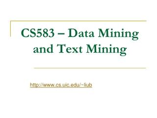 CS583 – Data Mining and Text Mining