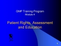 GMP Training Program   Module 4  Patient Rights, Assessment and Education