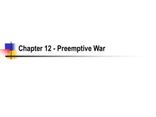 Chapter 12 - Preemptive War