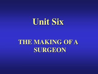 Unit Six THE MAKING OF A SURGEON