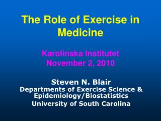 The Role of Exercise in Medicine Karolinska Institutet November 2, 2010