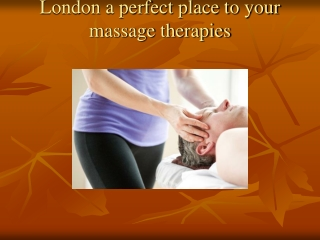 London a perfect place to your massage therapies