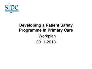 Developing a Patient Safety Programme in Primary Care  Workplan  2011-2013