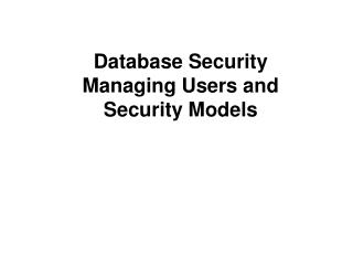 Database Security  Managing Users and Security Models