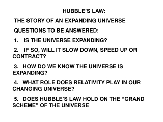 HUBBLE'S LAW: THE STORY OF AN EXPANDING UNIVERSE QUESTIONS TO BE ANSWERED:
