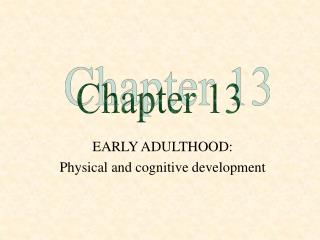 EARLY ADULTHOOD: Physical and cognitive development