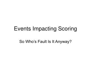 Events Impacting Scoring