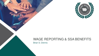 Wage reporting & SSA Benefits Brian S. Dennis